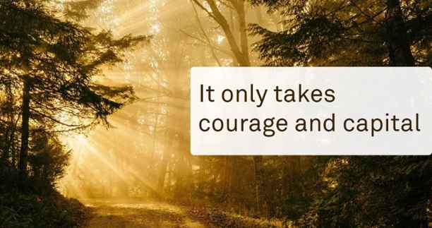 It only takes courage and capital